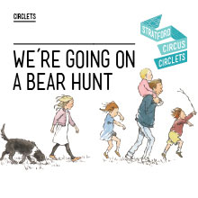 Stratford Circus: We're Going On A Bearhunt