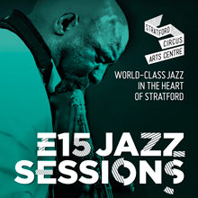 Stratford Circus Arts Centre: E15 Jazz Sessions